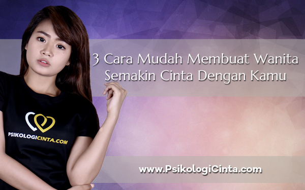 3 Cara Mudah Membuat Wanita Semakin Cinta Dengan Kamu