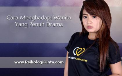 Cara Menghadapi Wanita Yang Penuh Drama