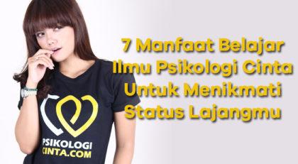 7 Manfaat Belajar Ilmu Psikologi Cinta Untuk Menikmati Status Lajangmu